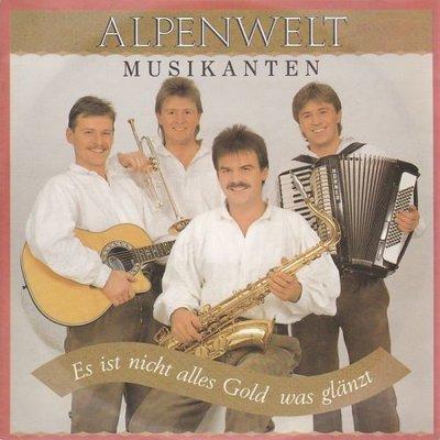 Alpenwelt Musikanten - Es Ist Nicht Alles Gold Was Glanzt + Kitzbuhel Mein Augenstern (Vinylsingle)