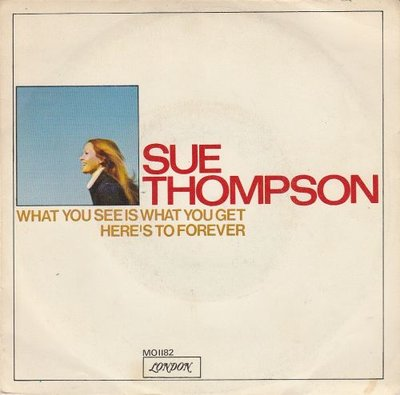 Sue Thompson - What You See Is What You Get + Here's To Forever (Vinylsingle)