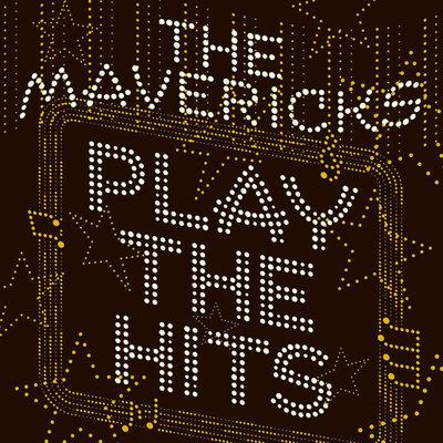 MAVERICKS - PLAY THE HITS (Vinyl LP)