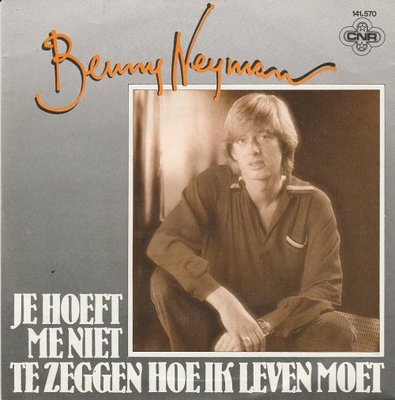 Benny Neyman - Je moet niet bang zijn van het leven + Ik wil alles (Vinylsingle)