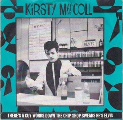 Kirsty MacColl - There's a guy works down the chip shop. swear's he's Elvis + Hard to believe (Vinylsingle)