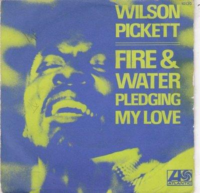Wilson Pickett   - Fire And Water + Pledging My Love (Vinylsingle)