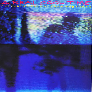 Various - A Real Cool Time Distorted Sounds From The North (Vinyl LP)
